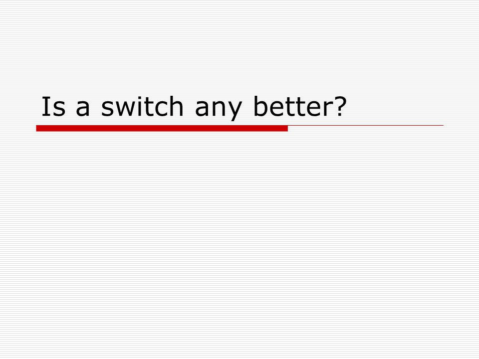 Is a switch any better