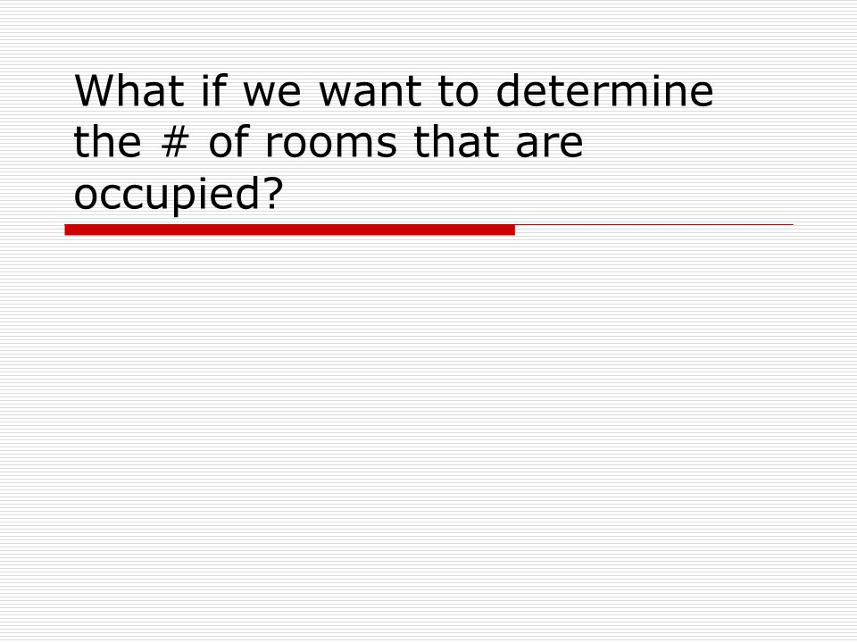 What if we want to determine the # of rooms that are occupied