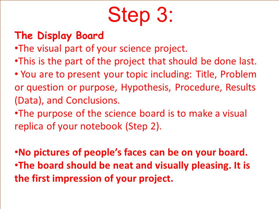 Step 3: The visual part of your science project.