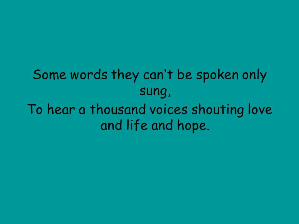 Some words they can't be spoken only sung,