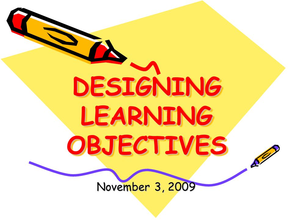 DESIGNING LEARNING OBJECTIVES