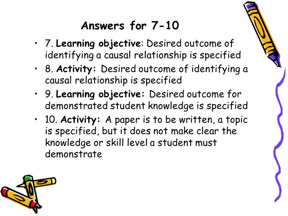 Answers for 7-10 7. Learning objective: Desired outcome of identifying a causal relationship is specified.