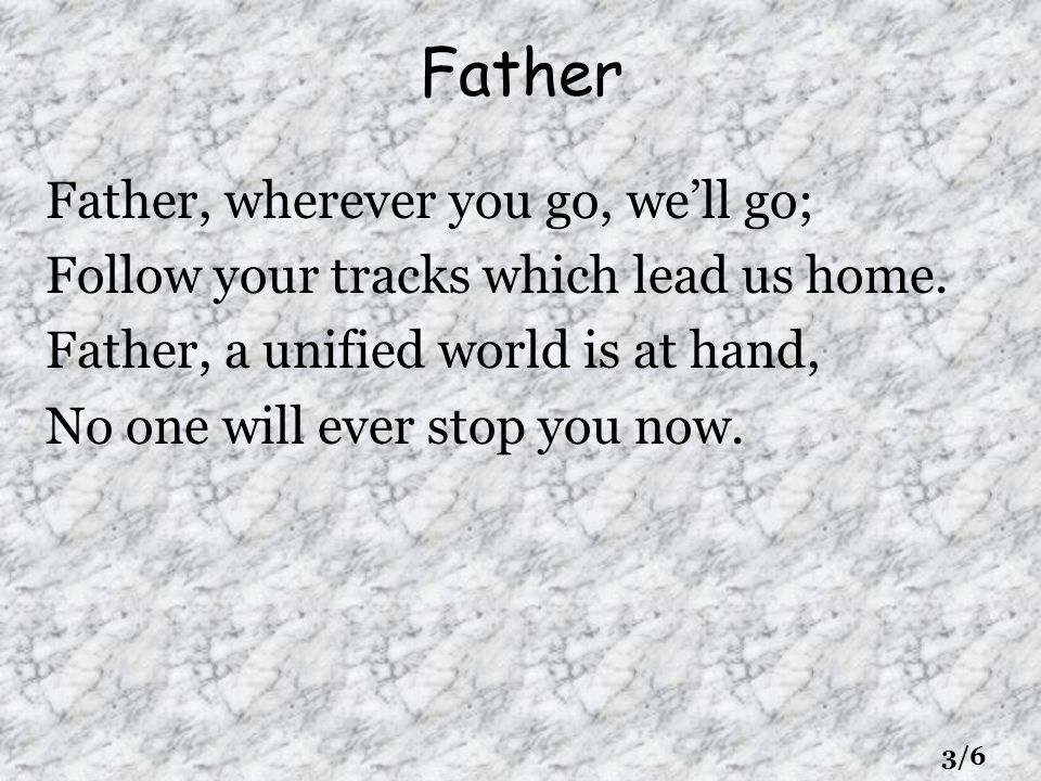 Father Father, wherever you go, we'll go;
