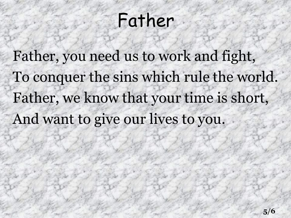 Father Father, you need us to work and fight,