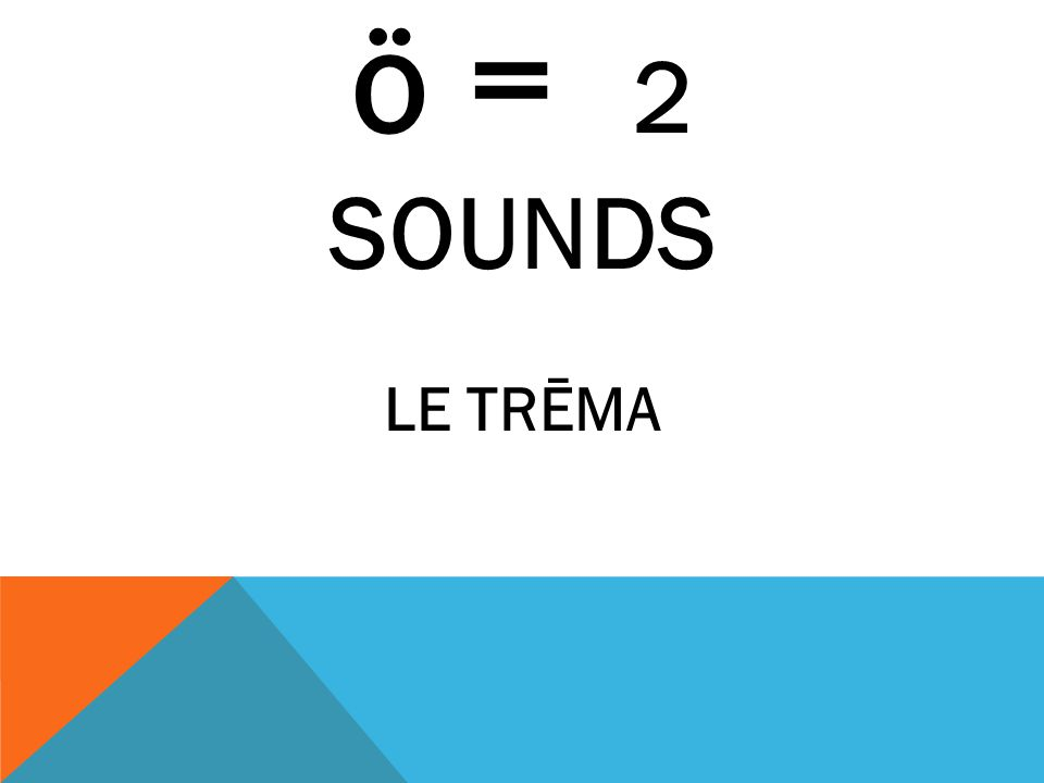 ö = 2 SOUNDS LE TRĒMA