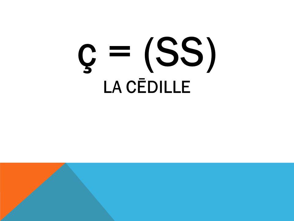ç = (SS) LA CĒDILLE