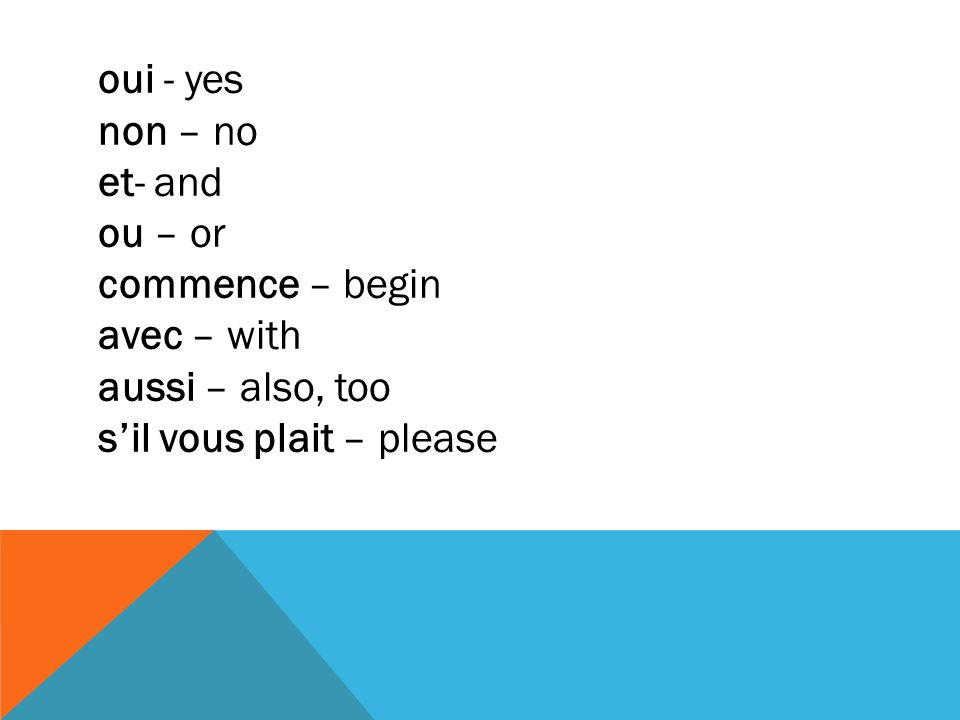 oui - yes non – no. et- and. ou – or. commence – begin.