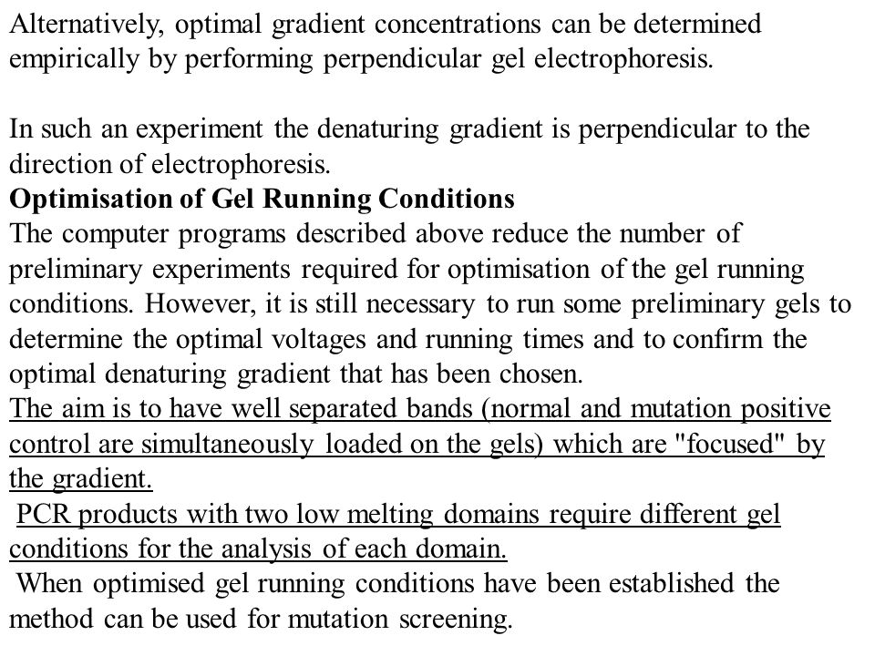 Alternatively, optimal gradient concentrations can be determined empirically by performing perpendicular gel electrophoresis.