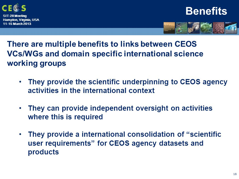 Benefits There are multiple benefits to links between CEOS VCs/WGs and domain specific international science working groups.