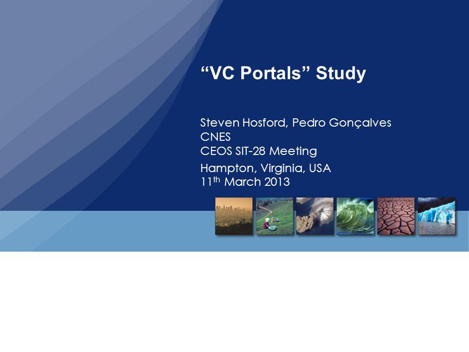 VC Portals Study Steven Hosford, Pedro Gonçalves CNES CEOS SIT-28 Meeting.
