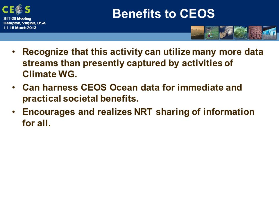 Benefits to CEOS Recognize that this activity can utilize many more data streams than presently captured by activities of Climate WG.