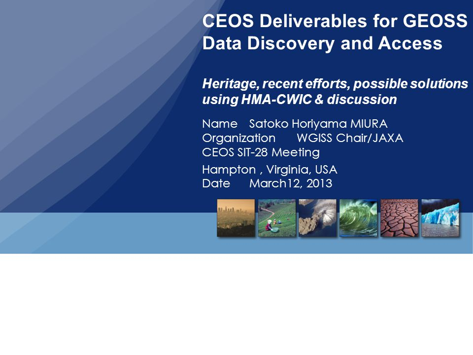 CEOS Deliverables for GEOSS Data Discovery and Access Heritage, recent efforts, possible solutions using HMA-CWIC & discussion