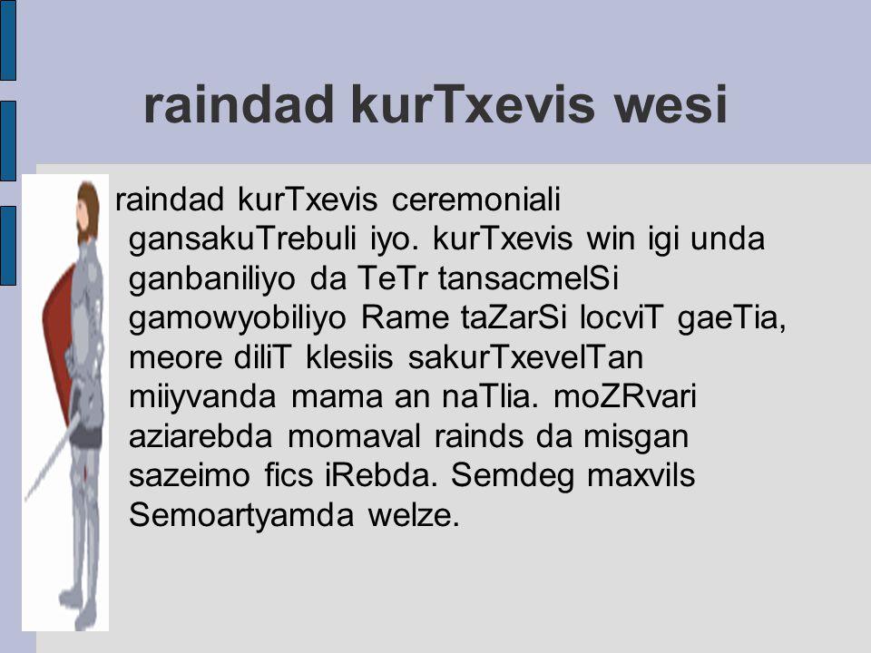 raindad kurTxevis wesi
