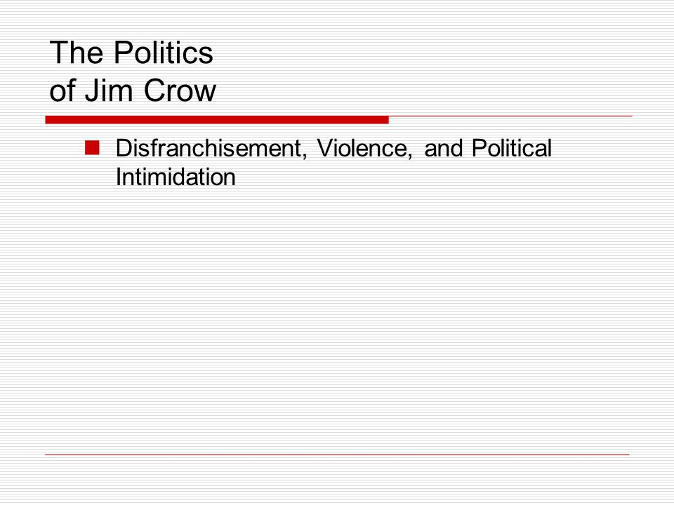 The Politics of Jim Crow