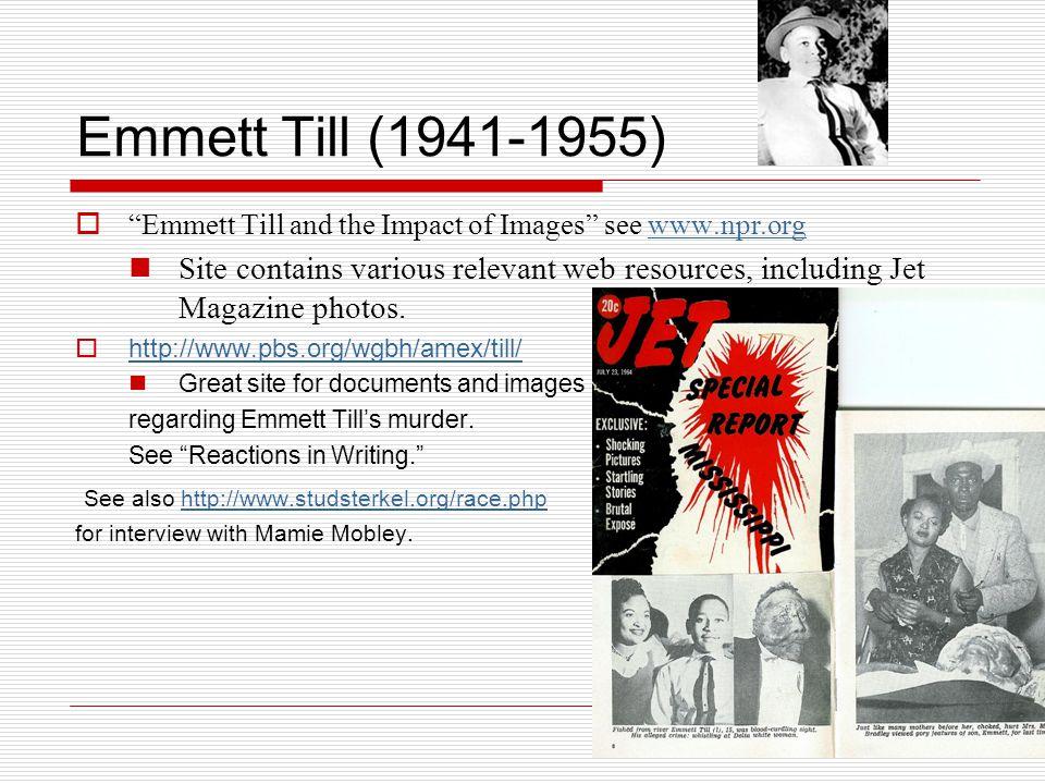 Emmett Till (1941-1955) Emmett Till and the Impact of Images see www.npr.org.