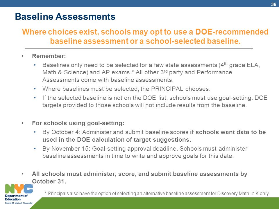 Baseline Assessments Where choices exist, schools may opt to use a DOE-recommended baseline assessment or a school-selected baseline.