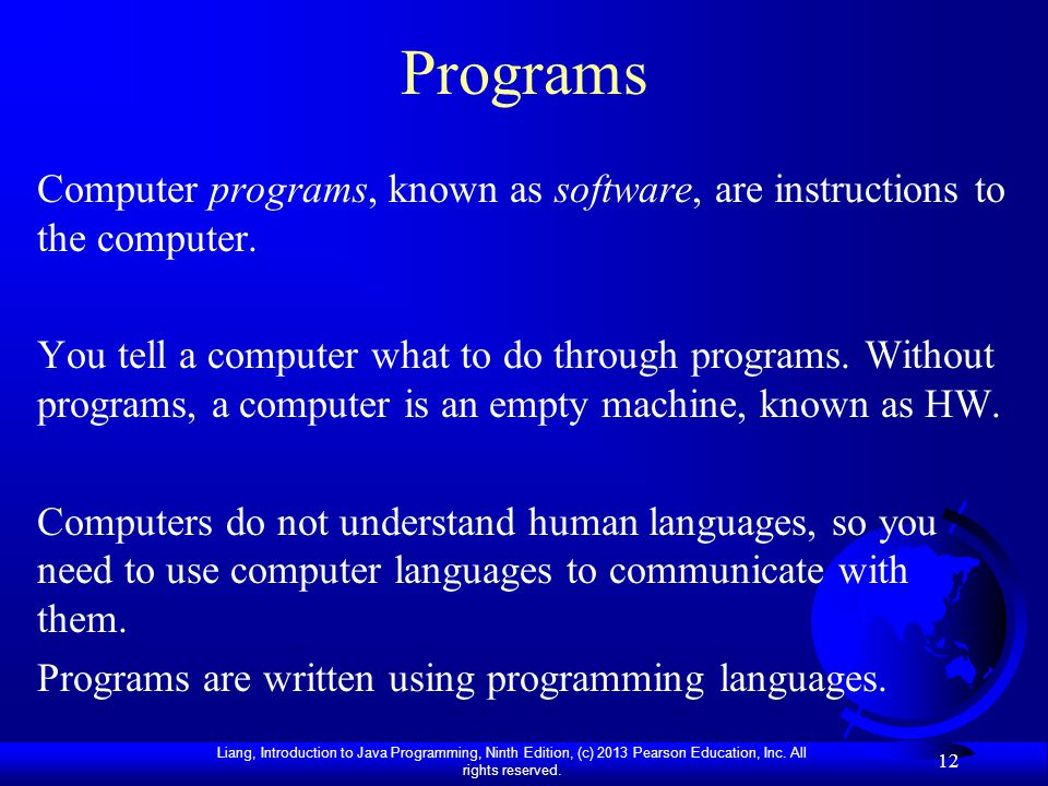 Programs Computer programs, known as software, are instructions to the computer.
