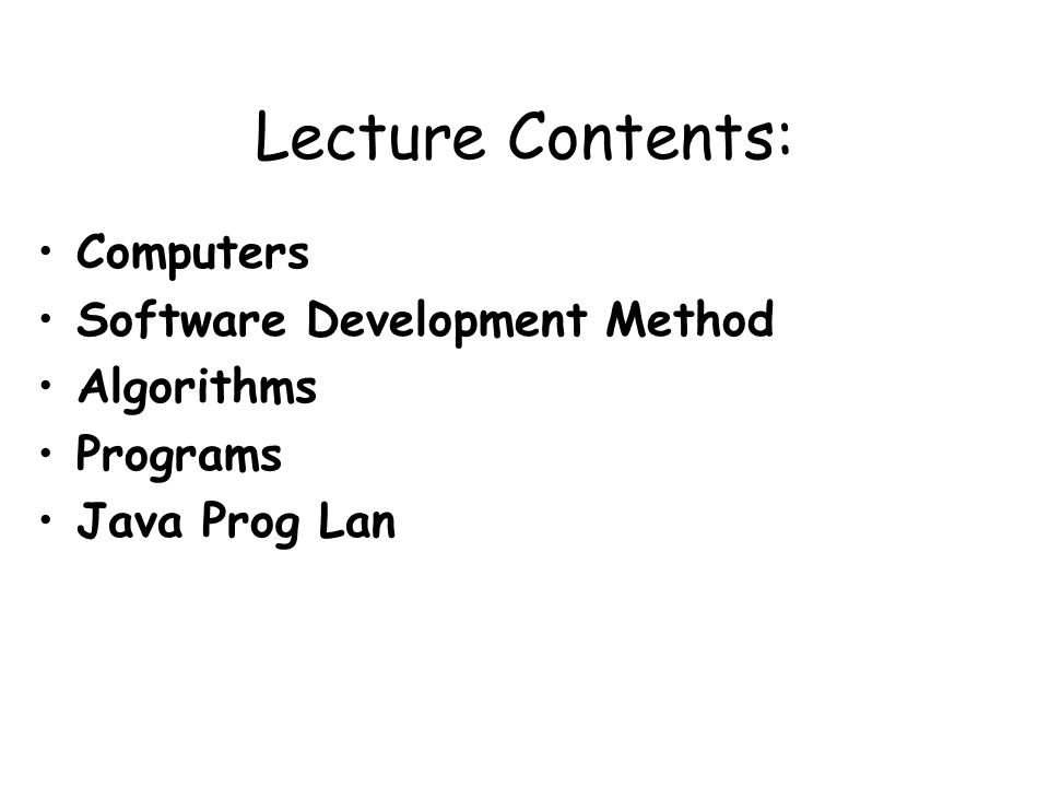 Lecture Contents: Computers Software Development Method Algorithms