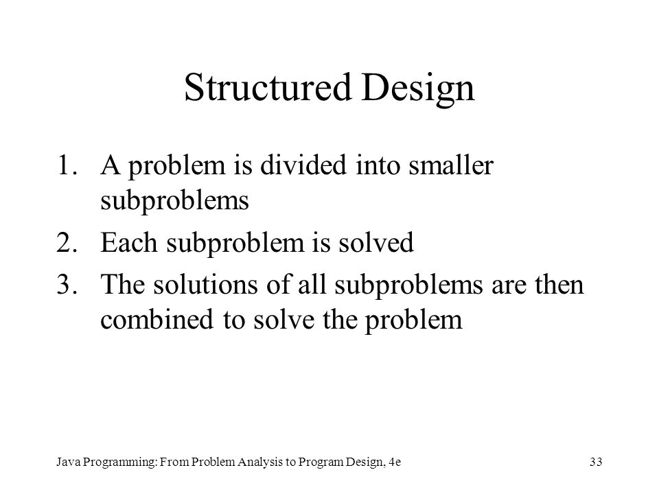Structured Design A problem is divided into smaller subproblems