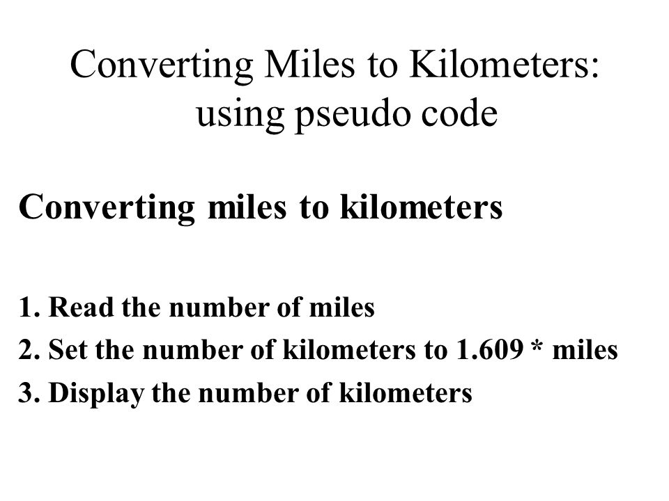 Converting Miles to Kilometers: using pseudo code