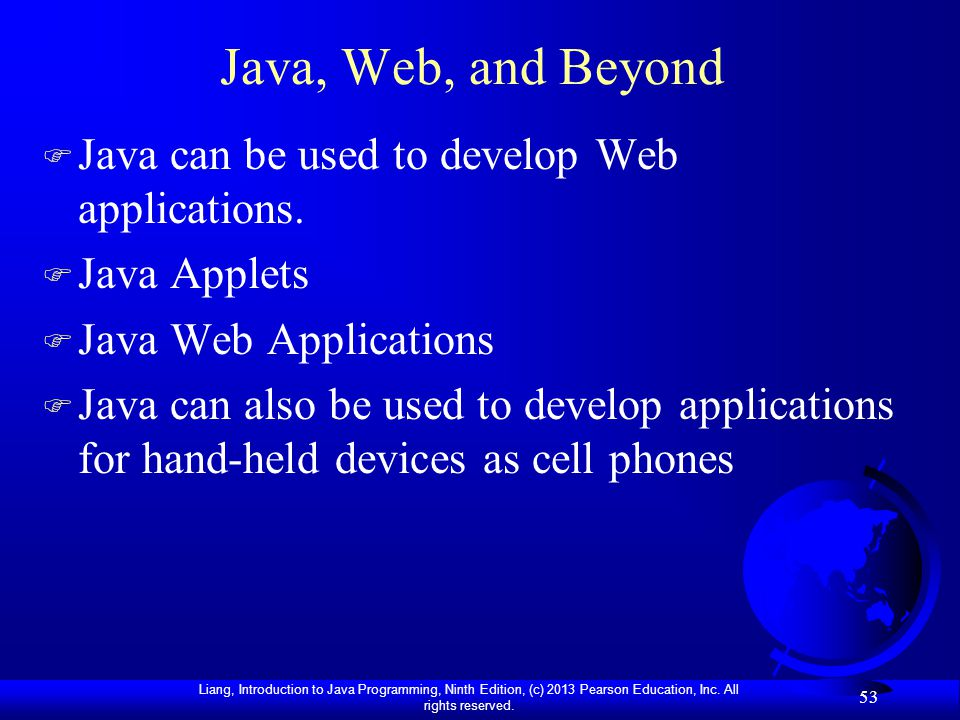Java, Web, and Beyond Java can be used to develop Web applications.