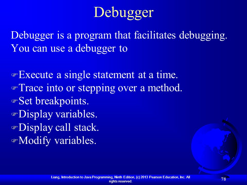 Debugger Debugger is a program that facilitates debugging. You can use a debugger to. Execute a single statement at a time.