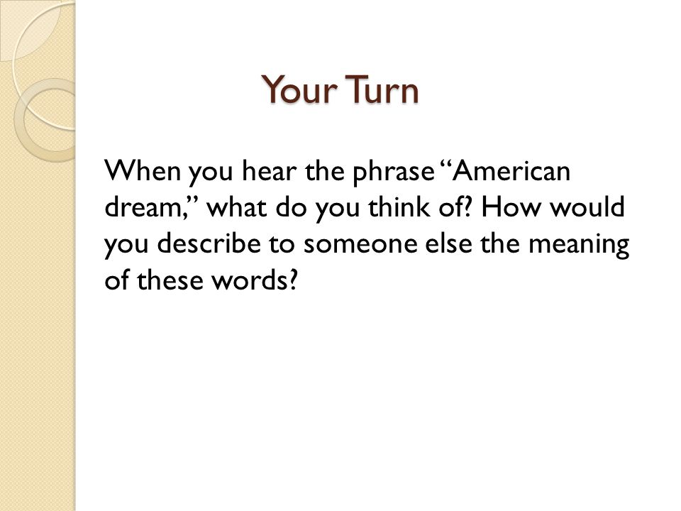 Your Turn When you hear the phrase American dream, what do you think of.