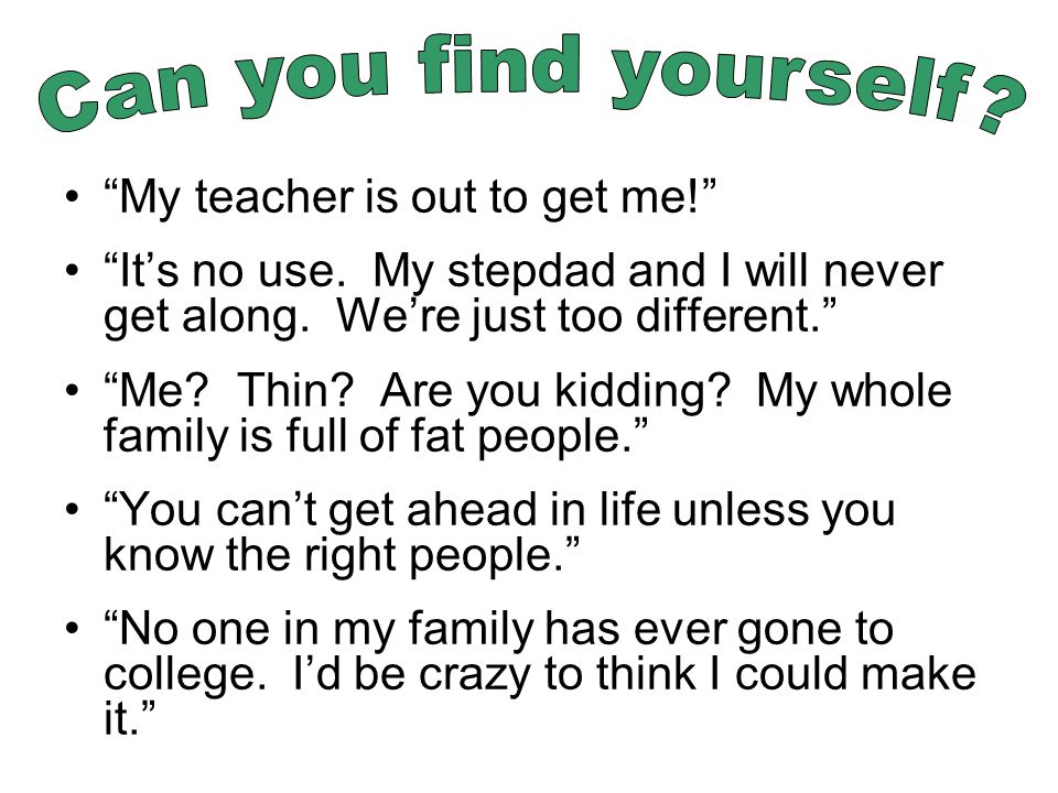 Can you find yourself My teacher is out to get me!
