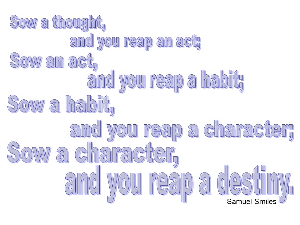 and you reap a character;