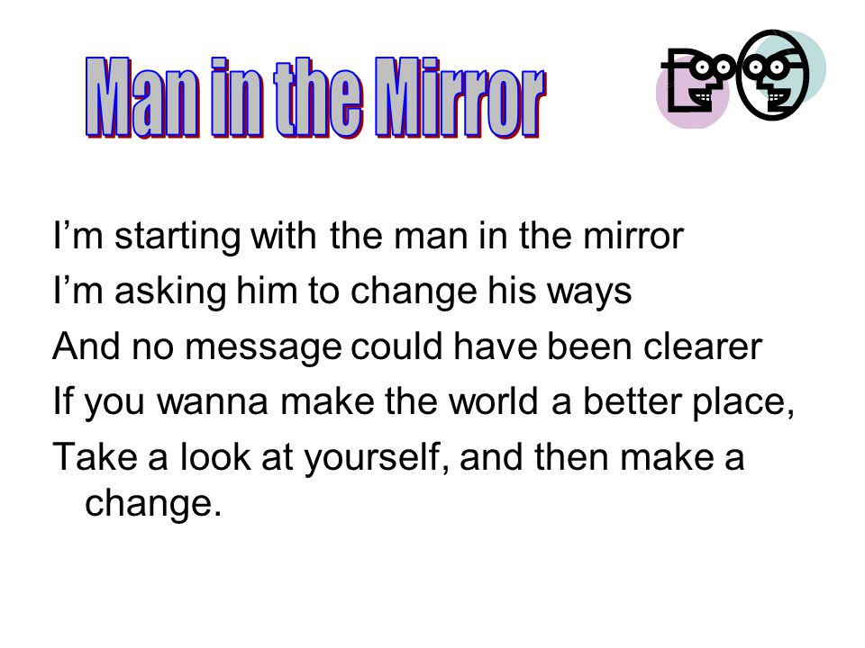 Man in the Mirror I'm starting with the man in the mirror