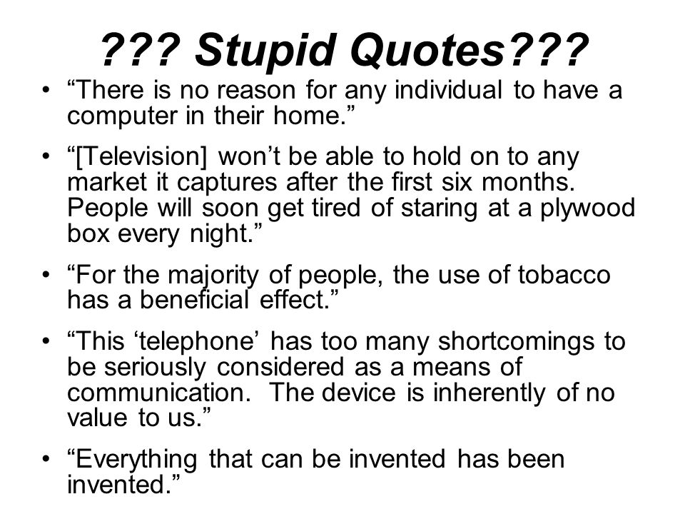 Stupid Quotes There is no reason for any individual to have a computer in their home.