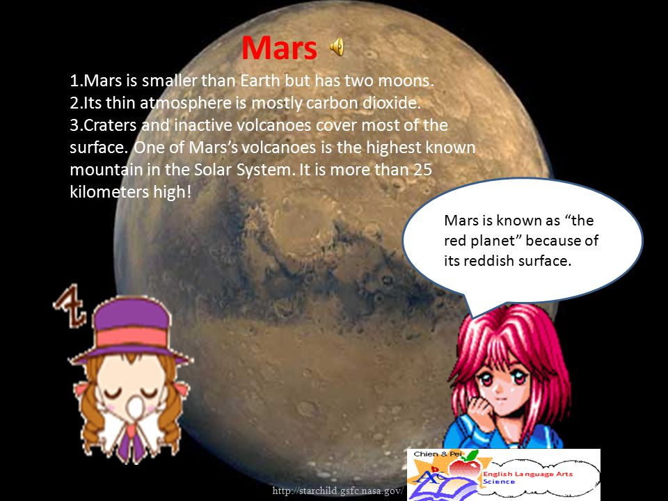 Mars Mars is smaller than Earth but has two moons.