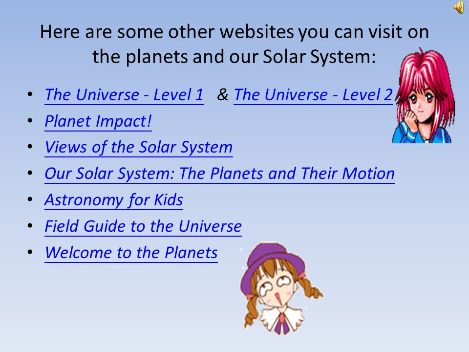Here are some other websites you can visit on the planets and our Solar System: