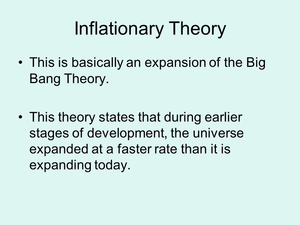 Inflationary Theory This is basically an expansion of the Big Bang Theory.