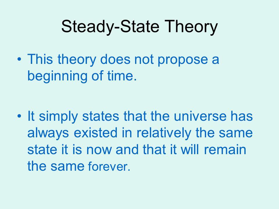 Steady-State Theory This theory does not propose a beginning of time.