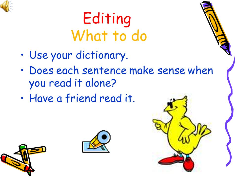 Editing What to do Use your dictionary.