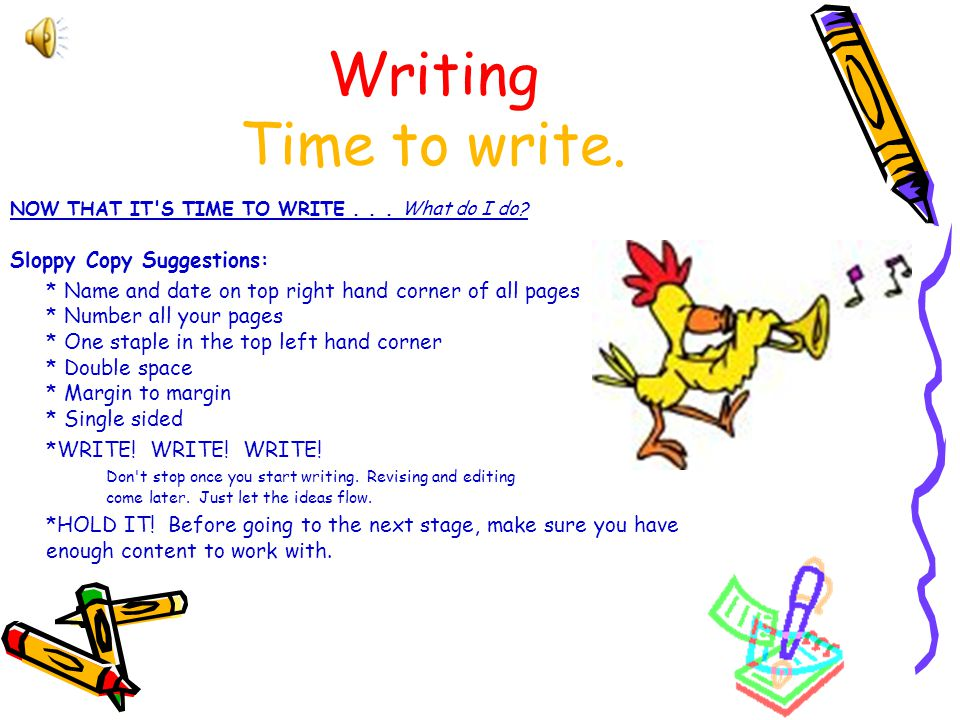 Writing Time to write. Sloppy Copy Suggestions: