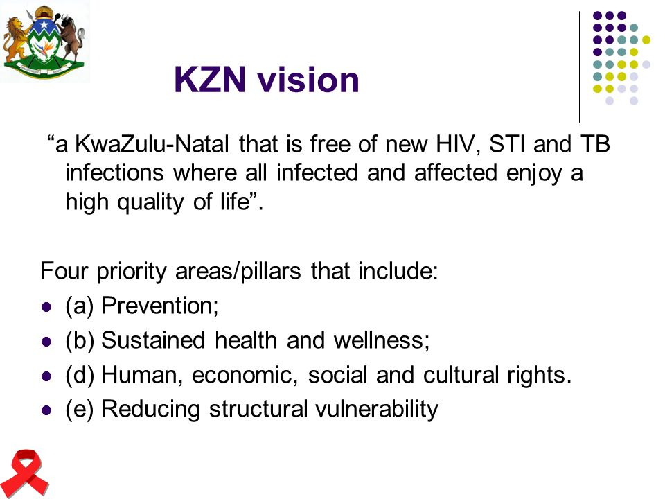KZN vision a KwaZulu-Natal that is free of new HIV, STI and TB infections where all infected and affected enjoy a high quality of life .