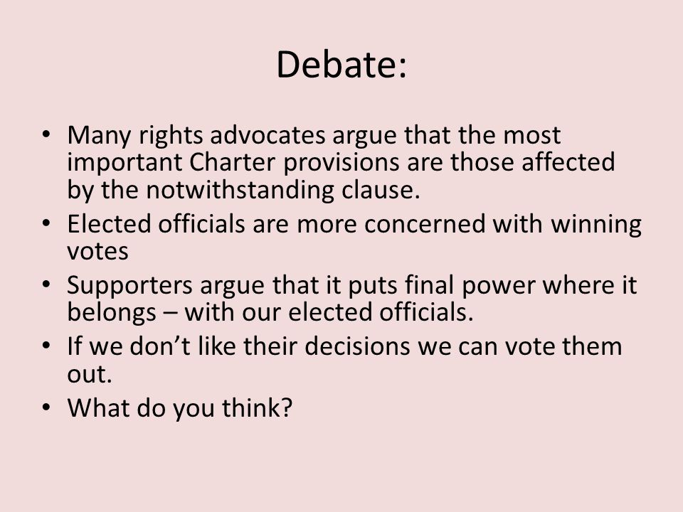Debate: Many rights advocates argue that the most important Charter provisions are those affected by the notwithstanding clause.