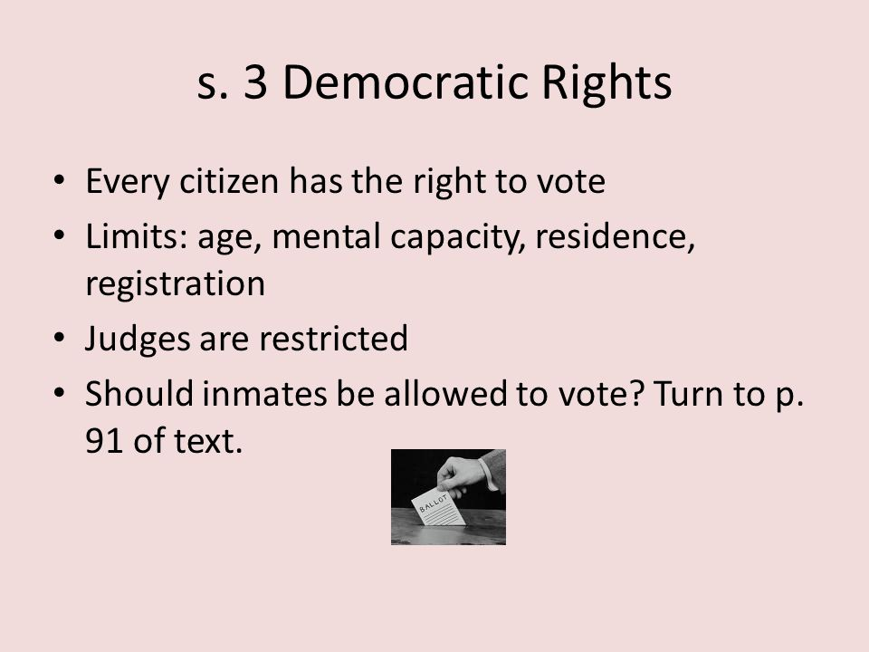 s. 3 Democratic Rights Every citizen has the right to vote