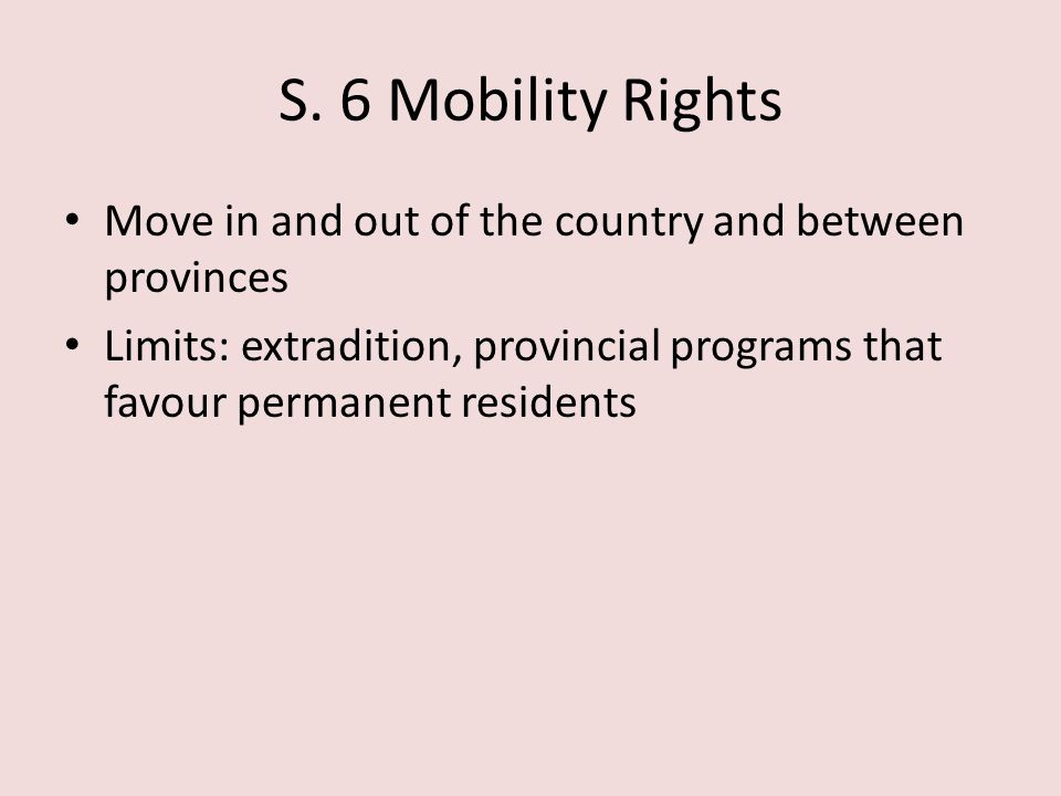 S. 6 Mobility Rights Move in and out of the country and between provinces.