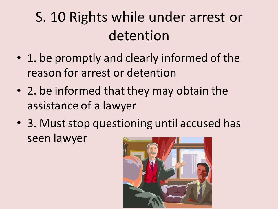 S. 10 Rights while under arrest or detention
