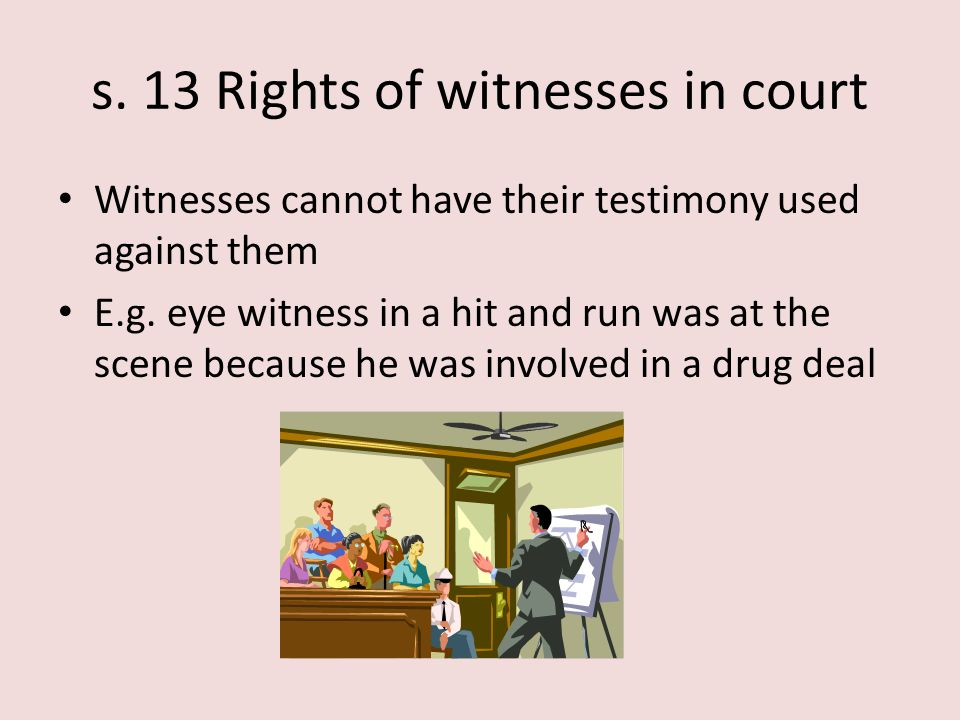 s. 13 Rights of witnesses in court