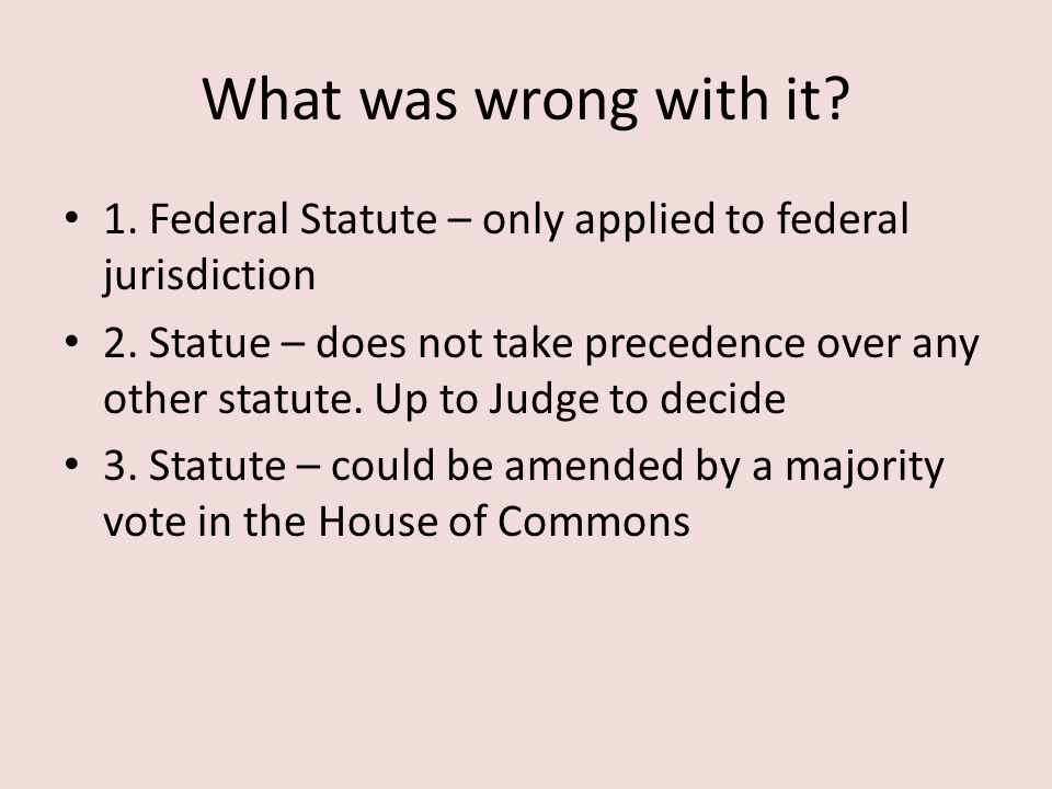What was wrong with it 1. Federal Statute – only applied to federal jurisdiction.
