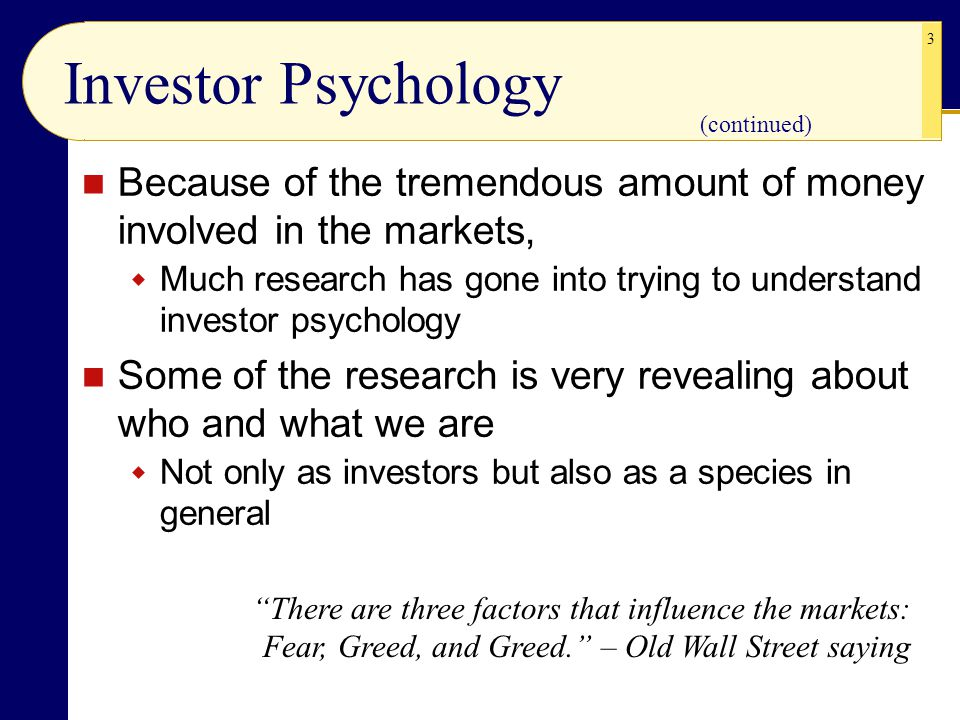 Investor Psychology (continued) Because of the tremendous amount of money involved in the markets,