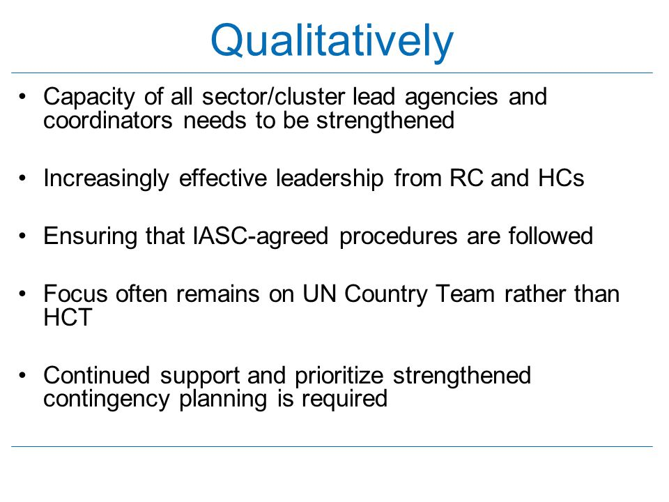 Qualitatively Capacity of all sector/cluster lead agencies and coordinators needs to be strengthened.