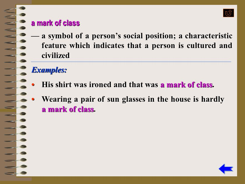 a mark of class — a symbol of a person's social position; a characteristic feature which indicates that a person is cultured and civilized.