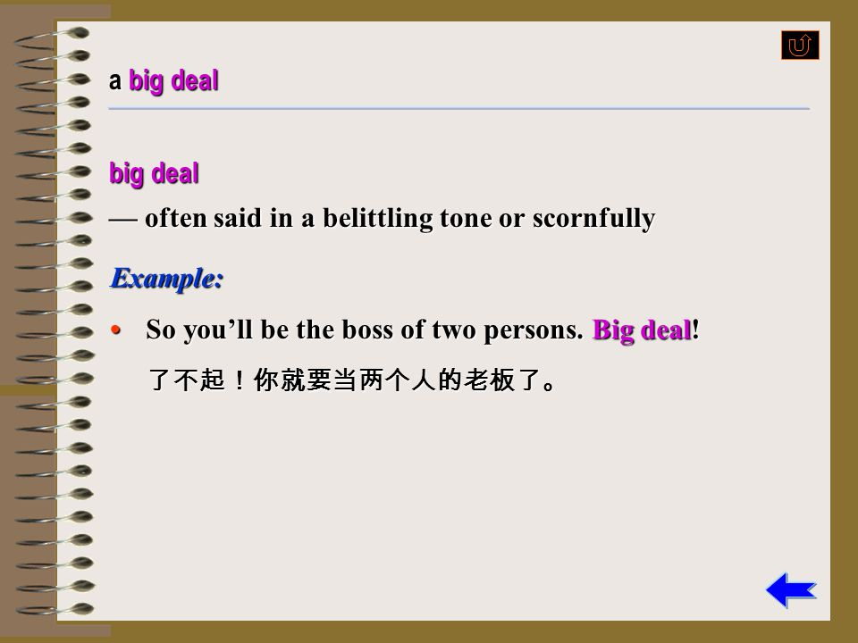 a big deal big deal. — often said in a belittling tone or scornfully. Example: • So you'll be the boss of two persons. Big deal!