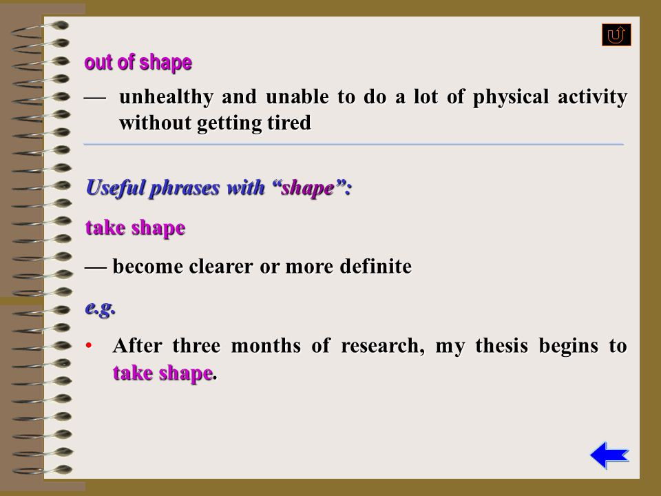 out of shape — unhealthy and unable to do a lot of physical activity without getting tired. Useful phrases with shape :