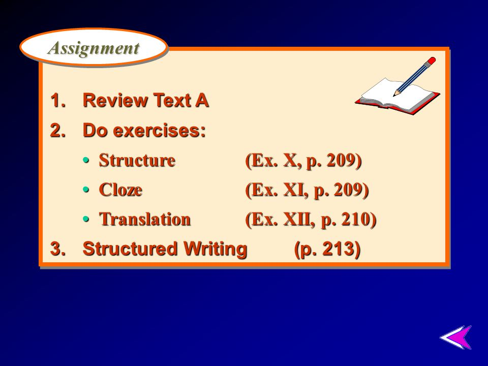 1. Review Text A 2. Do exercises: • Structure (Ex. X, p. 209) • Cloze (Ex. XI, p. 209) • Translation (Ex. XII, p. 210)